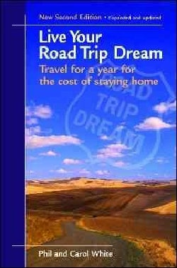 Live Your Road Trip Dream: Travel for a Year for the Cost of Staying Home (Paperback)