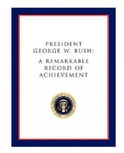 President George W. Bush: A Remarkable Record of Achievement (Paperback)