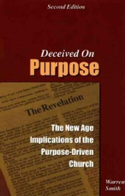 Deceived On Purpose: The New Age Implications Of The Purpose-Driven Church (Paperback)