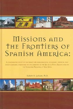 Missions And the Frontiers of Spanish America: A Comparative Study of the Impact of Environmental, Economic, Poli... (Hardcover)