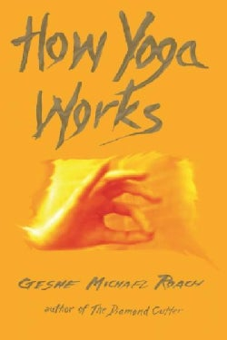 How Yoga Works: Healing Yourself and Others With The Yoga Sutra (Paperback)