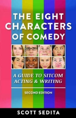 The Eight Characters of Comedy: Guide to Sitcom Acting & Writing (Paperback)