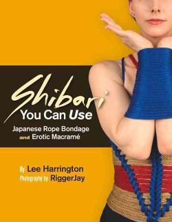 Shibari You Can Use: Japanese Rope Bondage and Erotic Macrame (Paperback)