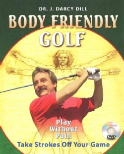 Body Friendly Golf: How to Create the Ultimate Golfing Machine (Paperback)