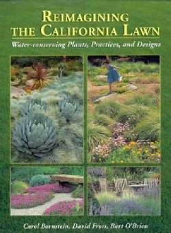 Reimagining the California Lawn: Water-Conserving Plants, Practices, and Designs (Paperback)