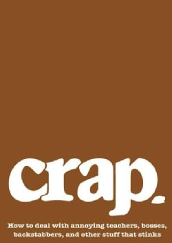 Crap: How to Deal with Annoying Teachers, Bosses, Backstabbers, and Other Stuff That Stinks (Paperback)