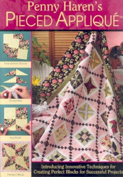 Penny Haren's Pieced Applique: Introducing Innovative Techniques for Creating Perfect Blocks for Successful Pr... (Spiral bound)