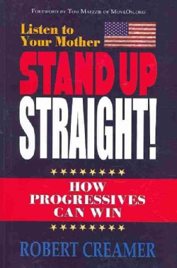 Stand Up Straight!: How Progressives Can Win (Paperback)