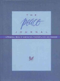 The Peace Journal: A Personal Book of Inspiration, Contemplation and Courage (Hardcover)