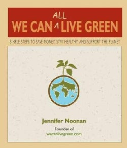We Can All Live Green: Simple Steps to Save Money, Stay Healthy, and Support the Planet (Paperback)
