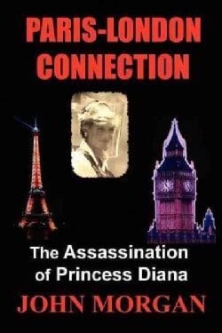 Paris-London Connection: The Assassination of Princess Diana (Paperback)