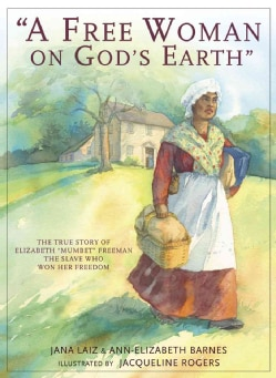 "A Free Woman on God's Earth: The True Story of Elizabeth ""Mumbet"" Freeman, The Slave Who Won Her Freedom (Paperback)"