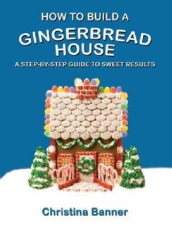 How to Build a Gingerbread House: A Step-By-Step Guide to Sweet Results (Paperback)