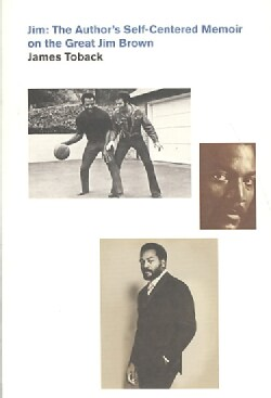 Jim: The Author's Self-Centered Memoir on the Great Jim Brown (Paperback)