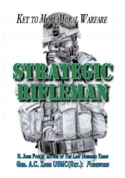 Strategic Rifleman: Key to More Moral Warfare (Paperback)