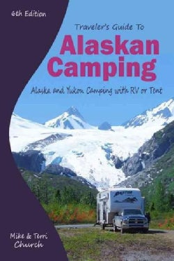 Traveler's Guide to Alaskan Camping: Alaska and Yukon Camping With RV or Tent (Paperback)