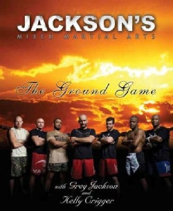 Jackson's Mixed Martial Arts: The Ground Game (Paperback)