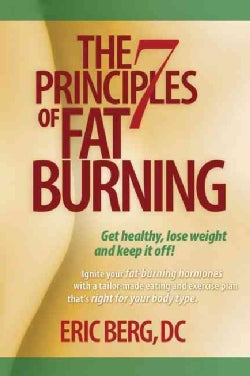 The 7 Principles of Fat Burning: Get Healthy, Lose the Weight and Keep It Off! (Hardcover)