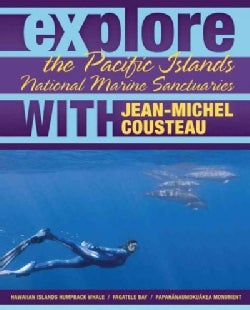 Explore the Pacific Islands National Marine Sanctuaries With Jean-michel Cousteau (Paperback)