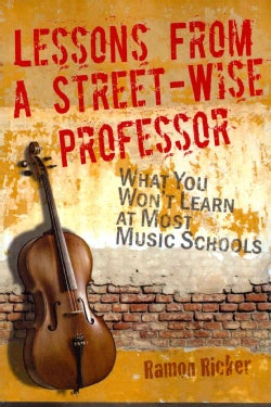 Lessons from a Street-Wise Professor: What You Won't Learn at Most Music Schools (Paperback)