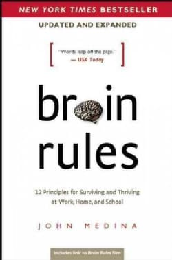 Brain Rules: 12 Principles for Surviving and Thriving at Work, Home, and School (Paperback)