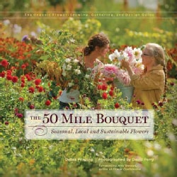 The 50 Mile Bouquet: Seasonal, Local and Sustainable Flowers (Hardcover)