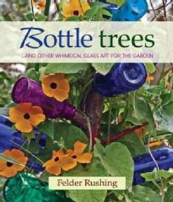 Bottle Trees: And the Whimsical Art of Garden Glass (Hardcover)