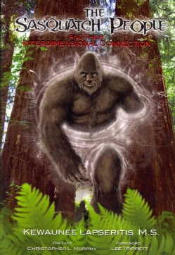 The Sasquatch People and Their Interdimensional Connection (Paperback)