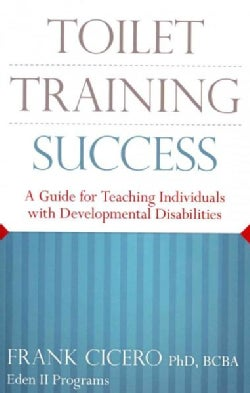 Toilet Training Success: A Guide for Teaching Individuals With Developmental Disabilities (Paperback)