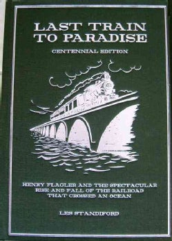 Last Train to Paradise: Henry Flagler and the Spectacular Rise and Fall of the Railroad That Crossed an Ocean (Hardcover)