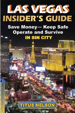 Las Vegas Insider's Guide: Save Money, Keep Safe, Operate and Survive in Sin City (Paperback)
