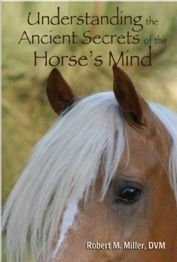 Understanding the Ancient Secrets of the Horse's Mind (Paperback)