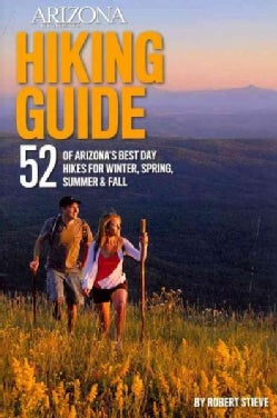 Arizona Highways Hiking Guide: 52 of Arizonas Best Day Hikes for Winter, Spring, Summer & Fall (Paperback)