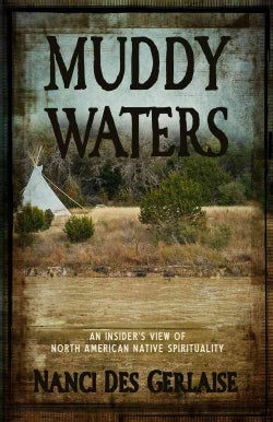 Muddy Waters: An Insider's View of North American Native Spirituality (Paperback)