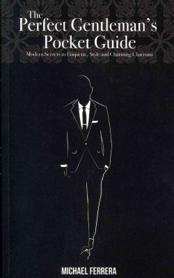 The Perfect Gentleman's Pocket Guide: Modern Secrets to Etiquette, Style and Charming Charisma (Paperback)