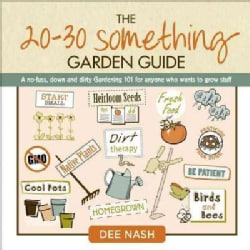 The 20-30 Something Garden Guide: A No-Fuss, Down and Dirty, Gardening 101 for Anyone Who Wants to Grow Stuff (Hardcover)