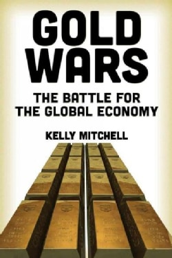 Gold Wars: The Battle for the Global Economy (Paperback)