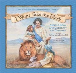 I Won't Take the Mark: A Bible Book and Contract for Children (Hardcover)