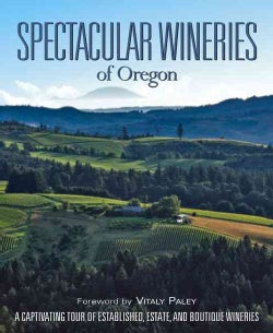 Spectacular Wineries of Oregon: A Captivating Tour of Established, Estate, and Boutique Wineries (Hardcover)