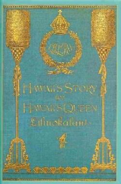 Hawaii's Story by Hawaii's Queen Liliuokalani (Hardcover)