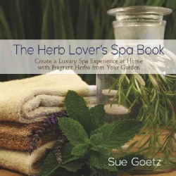 The Herb Lover's Spa Book: Create a Luxury Spa Experience at Home With Fragrant Herbs from Your Garden (Hardcover)