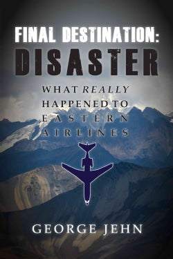 Final Destination - Disaster: What Really Happened to Eastern Airlines (Hardcover)