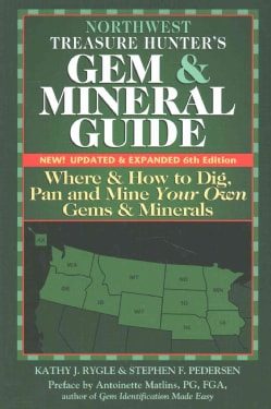 The Treasure Hunter's Gem & Mineral Guides to the U.S.A. Northwest States: Where & How to Dig, Pan, and Mine Your... (Paperback)