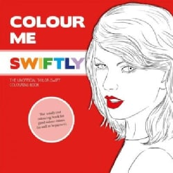 Colour Me Swiftly: The Unofficial Taylor Swift Colouring Book (Paperback)