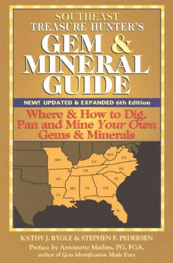 Southeast Treasure Hunters Gem & Mineral Guides to the U.S.A.: Where & How to Dig, Pan, and Mine Your Own Gems &... (Paperback)