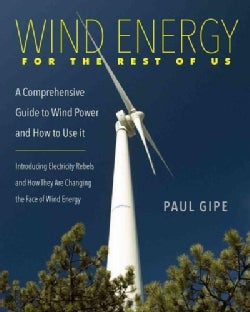 Wind Energy for the Rest of Us: A Comprehensive Guide to Wind Power and How to Use It (Paperback)