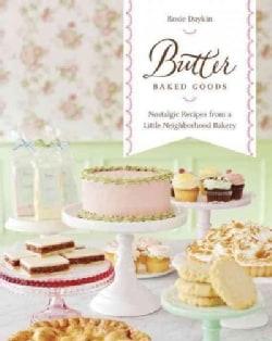Butter Baked Goods: Nostalgic Recipes from a Little Neighborhood Bakery (Hardcover)