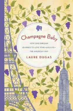 Champagne Baby: How One Parisian Learned to Love Wine-and Life-the American Way (Hardcover)