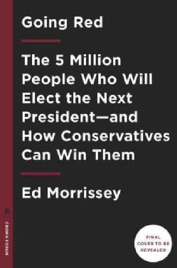 Going Red: The Two Million Voters Who Will Elect the Next President - And How Conservatives Can Win Them (Hardcover)
