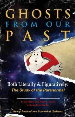 Ghosts from Our Past: Both Literally and Figuratively: the Study of the Paranormal (Paperback)